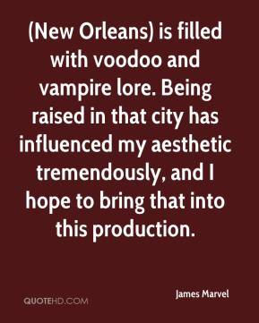 James Marvel - (New Orleans) is filled with voodoo and vampire lore. Being raised in that city has influenced my aesthetic tremendously, and I hope to bring that into this production.