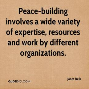 Janet Beik  - Peace-building involves a wide variety of expertise, resources and work by different organizations.
