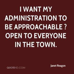 Janet Reagon  - I want my administration to be approachable ? open to everyone in the town.