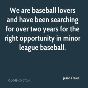 Jason Freier - We are baseball lovers and have been searching for over two years for the right opportunity in minor league baseball.