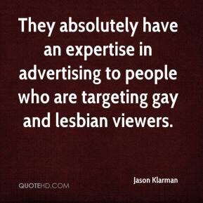 Jason Klarman - They absolutely have an expertise in advertising to people who are targeting gay and lesbian viewers.