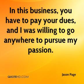 Jason Page  - In this business, you have to pay your dues, and I was willing to go anywhere to pursue my passion.