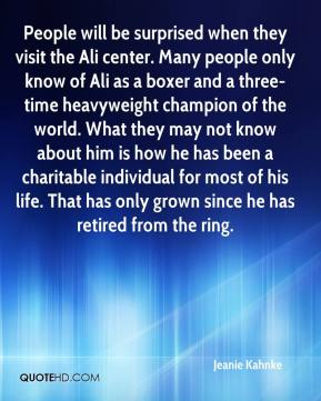 Jeanie Kahnke  - People will be surprised when they visit the Ali center. Many people only know of Ali as a boxer and a three-time heavyweight champion of the world. What they may not know about him is how he has been a charitable individual for most of his life. That has only grown since he has retired from the ring.