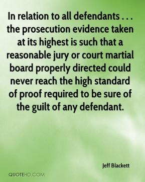 Jeff Blackett  - In relation to all defendants . . . the prosecution evidence taken at its highest is such that a reasonable jury or court martial board properly directed could never reach the high standard of proof required to be sure of the guilt of any defendant.