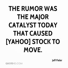 The rumor was the major catalyst today that caused [Yahoo] stock to move.