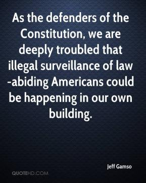 Jeff Gamso  - As the defenders of the Constitution, we are deeply troubled that illegal surveillance of law-abiding Americans could be happening in our own building.