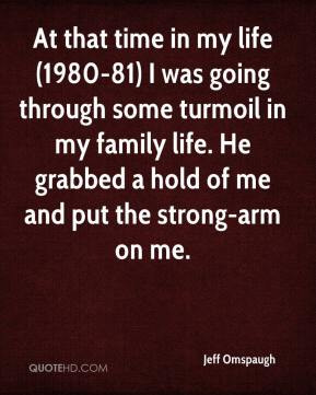 Jeff Omspaugh  - At that time in my life (1980-81) I was going through some turmoil in my family life. He grabbed a hold of me and put the strong-arm on me.