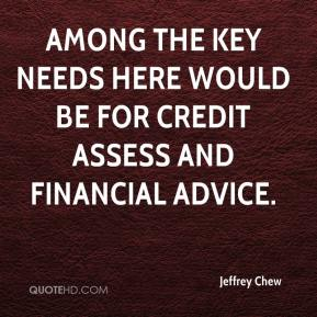 Jeffrey Chew  - Among the key needs here would be for credit assess and financial advice.