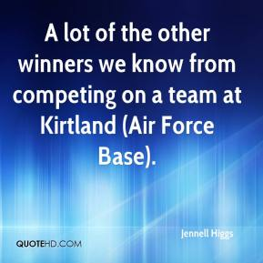Jennell Higgs  - A lot of the other winners we know from competing on a team at Kirtland (Air Force Base).