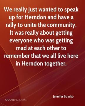 Jennifer Boysko  - We really just wanted to speak up for Herndon and have a rally to unite the community. It was really about getting everyone who was getting mad at each other to remember that we all live here in Herndon together.
