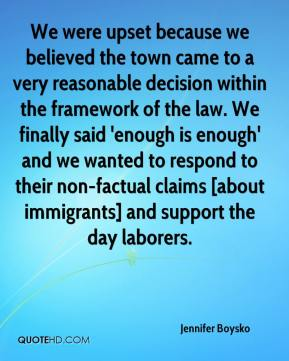 Jennifer Boysko  - We were upset because we believed the town came to a very reasonable decision within the framework of the law. We finally said 'enough is enough' and we wanted to respond to their non-factual claims [about immigrants] and support the day laborers.