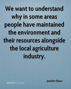 We want to understand why in some areas people have maintained the environment and their resources alongside the local agriculture industry.