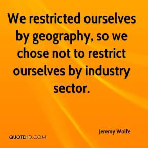 Jeremy Wolfe  - We restricted ourselves by geography, so we chose not to restrict ourselves by industry sector.
