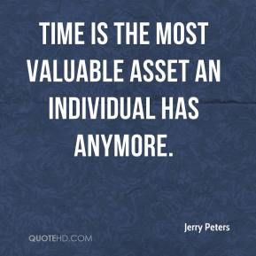 Jerry Peters  - Time is the most valuable asset an individual has anymore.