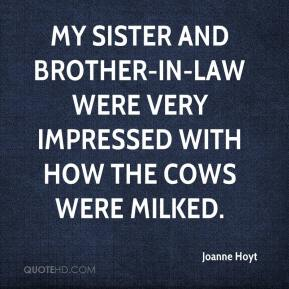 Joanne Hoyt  - My sister and brother-in-law were very impressed with how the cows were milked.