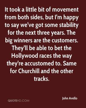 John Avello  - It took a little bit of movement from both sides, but I'm happy to say we've got some stability for the next three years. The big winners are the customers. They'll be able to bet the Hollywood races the way they're accustomed to. Same for Churchill and the other tracks.