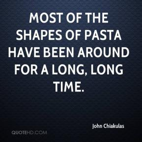 Most of the shapes of pasta have been around for a long, long time.