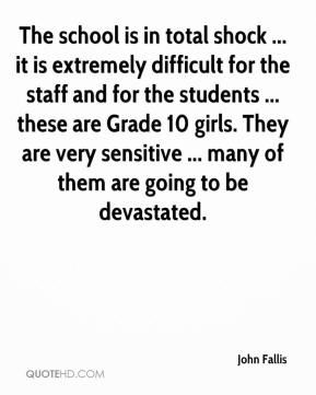 The school is in total shock ... it is extremely difficult for the staff and for the students ... these are Grade 10 girls. They are very sensitive ... many of them are going to be devastated.