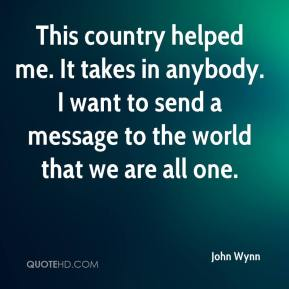 This country helped me. It takes in anybody. I want to send a message to the world that we are all one.