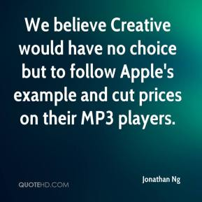 Jonathan Ng  - We believe Creative would have no choice but to follow Apple's example and cut prices on their MP3 players.