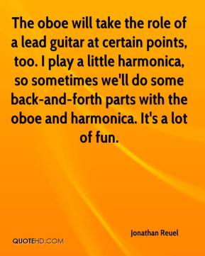 Jonathan Reuel  - The oboe will take the role of a lead guitar at certain points, too. I play a little harmonica, so sometimes we'll do some back-and-forth parts with the oboe and harmonica. It's a lot of fun.