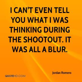 Jordan Romero  - I can't even tell you what I was thinking during the shootout. It was all a blur.