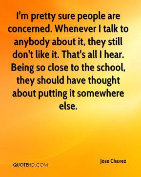 I'm pretty sure people are concerned. Whenever I talk to anybody about it, they still don't like it. That's all I hear. Being so close to the school, they should have thought about putting it somewhere else.