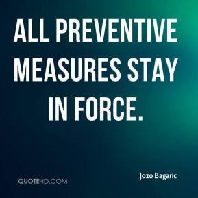 Jozo Bagaric  - All preventive measures stay in force.
