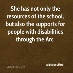 Judith Bouffard  - She has not only the resources of the school, but also the supports for people with disabilities through the Arc.