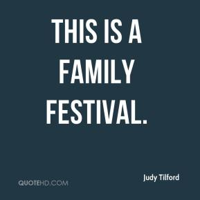 Judy Tilford  - This is a family festival.