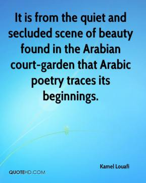 Kamel Louafi  - It is from the quiet and secluded scene of beauty found in the Arabian court-garden that Arabic poetry traces its beginnings.