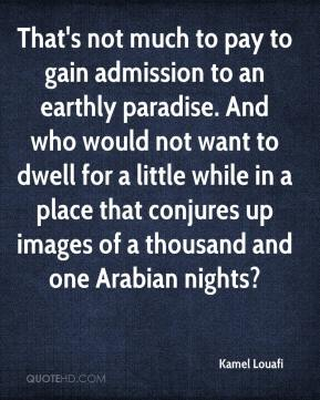 Kamel Louafi  - That's not much to pay to gain admission to an earthly paradise. And who would not want to dwell for a little while in a place that conjures up images of a thousand and one Arabian nights?