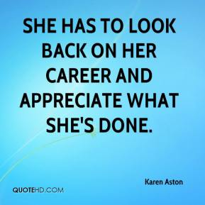 Karen Aston  - She has to look back on her career and appreciate what she's done.
