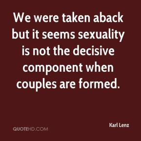 Karl Lenz  - We were taken aback but it seems sexuality is not the decisive component when couples are formed.