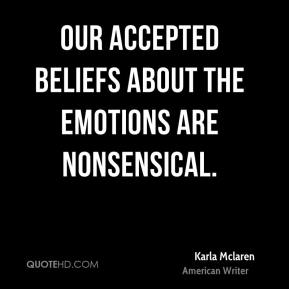 Our accepted beliefs about the emotions are nonsensical.