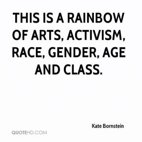 Kate Bornstein  - This is a rainbow of arts, activism, race, gender, age and class.