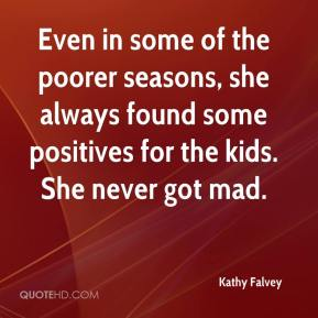 Kathy Falvey  - Even in some of the poorer seasons, she always found some positives for the kids. She never got mad.