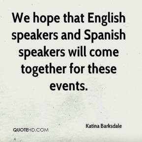 Katina Barksdale  - We hope that English speakers and Spanish speakers will come together for these events.
