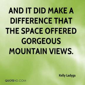 Kelly Ladyga  - And it did make a difference that the space offered gorgeous mountain views.