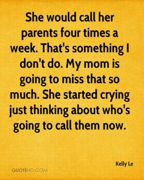 She would call her parents four times a week. That's something I don't do. My mom is going to miss that so much. She started crying just thinking about who's going to call them now.