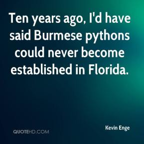 Kevin Enge  - Ten years ago, I'd have said Burmese pythons could never become established in Florida.