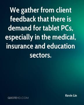 Kevin Lin  - We gather from client feedback that there is demand for tablet PCs, especially in the medical, insurance and education sectors.