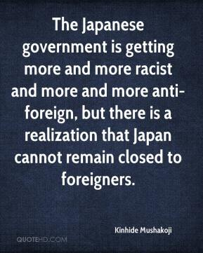Kinhide Mushakoji  - The Japanese government is getting more and more racist and more and more anti-foreign, but there is a realization that Japan cannot remain closed to foreigners.