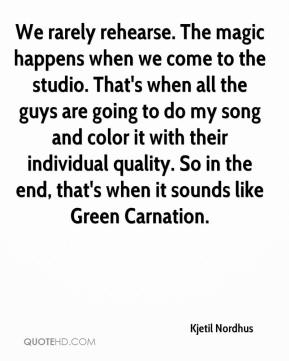 Kjetil Nordhus  - We rarely rehearse. The magic happens when we come to the studio. That's when all the guys are going to do my song and color it with their individual quality. So in the end, that's when it sounds like Green Carnation.