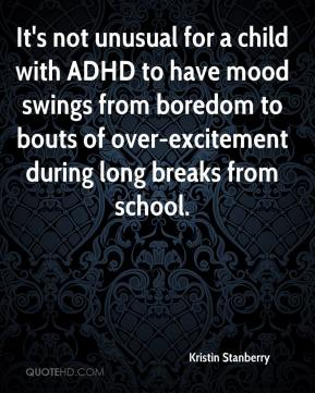 It's not unusual for a child with ADHD to have mood swings from boredom to bouts of over-excitement during long breaks from school.