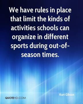 Kurt Gibson  - We have rules in place that limit the kinds of activities schools can organize in different sports during out-of-season times.