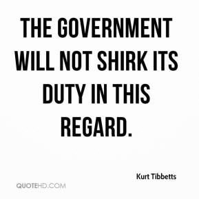 The Government will not shirk its duty in this regard.