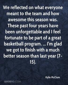 Kylie McClure  - We reflected on what everyone meant to the team and how awesome this season was. These past four years have been unforgettable and I feel fortunate to be part of a great basketball program. ... I'm glad we got to finish with a much better season than last year (7-15).