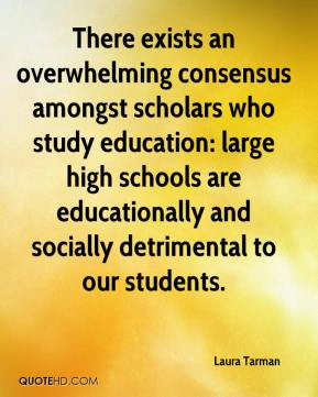 Laura Tarman  - There exists an overwhelming consensus amongst scholars who study education: large high schools are educationally and socially detrimental to our students.