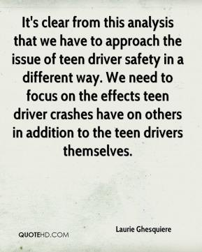 Laurie Ghesquiere  - It's clear from this analysis that we have to approach the issue of teen driver safety in a different way. We need to focus on the effects teen driver crashes have on others in addition to the teen drivers themselves.